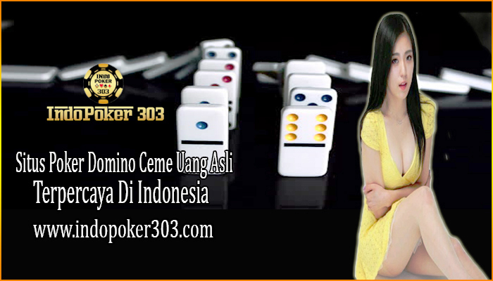 agen ceme terpecaya, agen domino terpecaya, agen poker bonus terbesar, AGEN POKER ONLINE, AGEN POKER TERBAIK, agen poker terpecaya, agen poker uang asli, bandar domino terpecaya, bandar poker uang asli, daftar domino online deposit murah, Domino QiuQiu online indonesia, Domino99 uang asli, dominoqq uang asli, judi poker indonesia, judi poker uang asli, judi qq deposit murah, POKER ONLINE INDONESIA, POKER ONLINE TERPECAYA, Poker Uang Asli, taruhan judi Dominoqq, taruhan poker indonesia, taruhan texas holdem poker