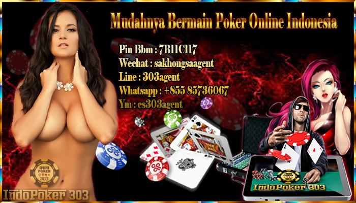 Mudahnya Bermain Poker Online Indonesia - Agen Poker Terbaik