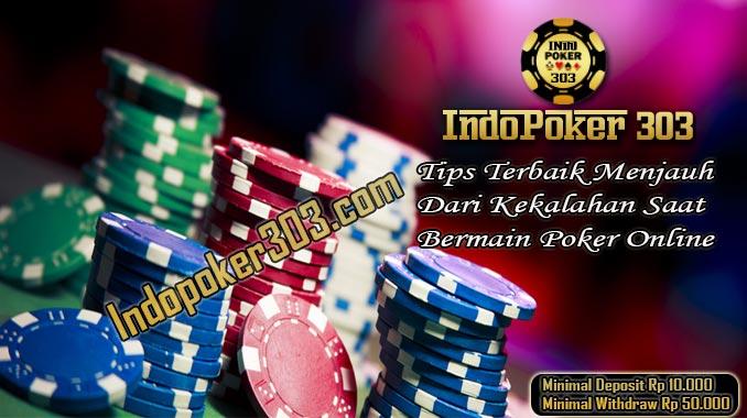 Tips Terbaik Menjauh Dari Kekalahan Saat Bermain Poker Online