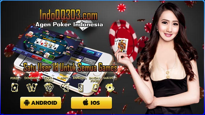 Kriteria Agen Poker Indonesia Terpercaya   IndoQQ303.com